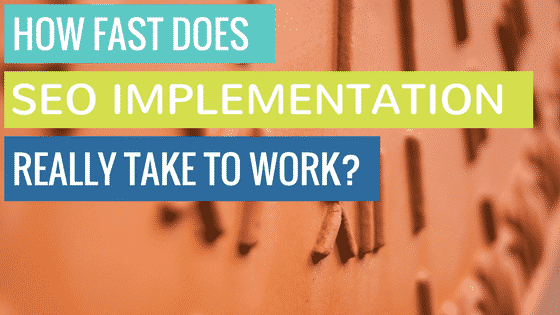 How fast does SEO IMPLEMENTATION REALLY TAKE TO WORK_