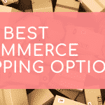 The best Ecommerce shipping options